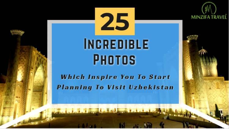 25 Incredible Photos Of Uzbekistan Which Inspire You To Start Planning To Visit Uzbekistan