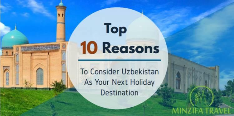 Top 10 Reasons To Consider Uzbekistan As Your Next Holiday Destination